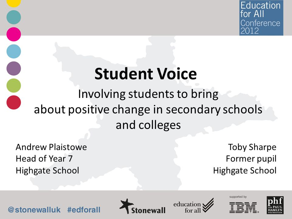 Student Voice Involving students to bring about positive change in secondary schools and colleges Andrew Plaistowe Head of Year 7 Highgate School Toby