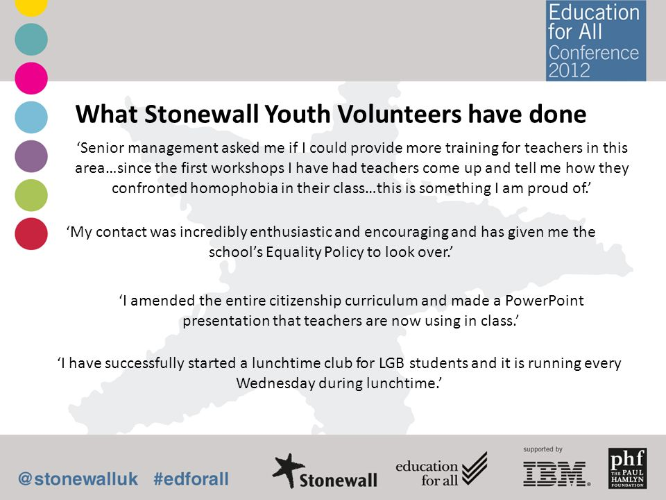 What Stonewall Youth Volunteers have done Senior management asked me if I could provide more training for teachers in this area…since the first worksh
