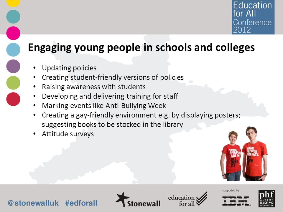 Engaging young people in schools and colleges Updating policies Creating student-friendly versions of policies Raising awareness with students Develop