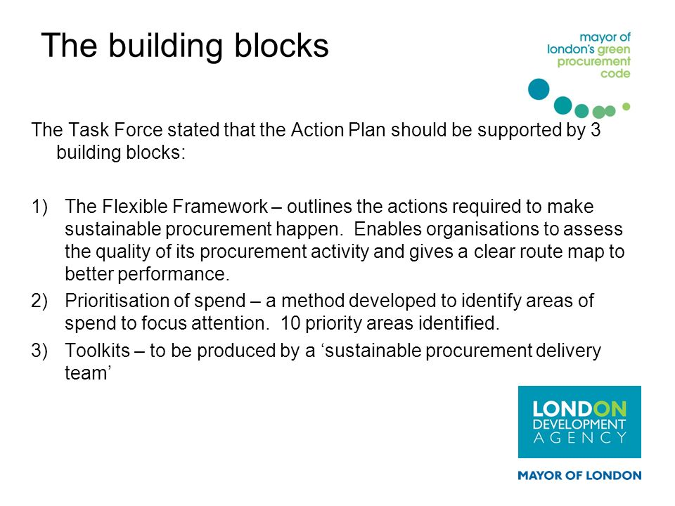 The building blocks The Task Force stated that the Action Plan should be supported by 3 building blocks: 1)The Flexible Framework – outlines the actio