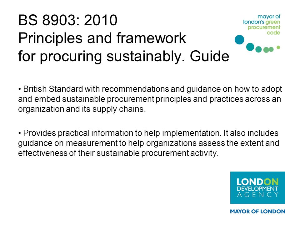 BS 8903: 2010 Principles and framework for procuring sustainably. Guide British Standard with recommendations and guidance on how to adopt and embed s