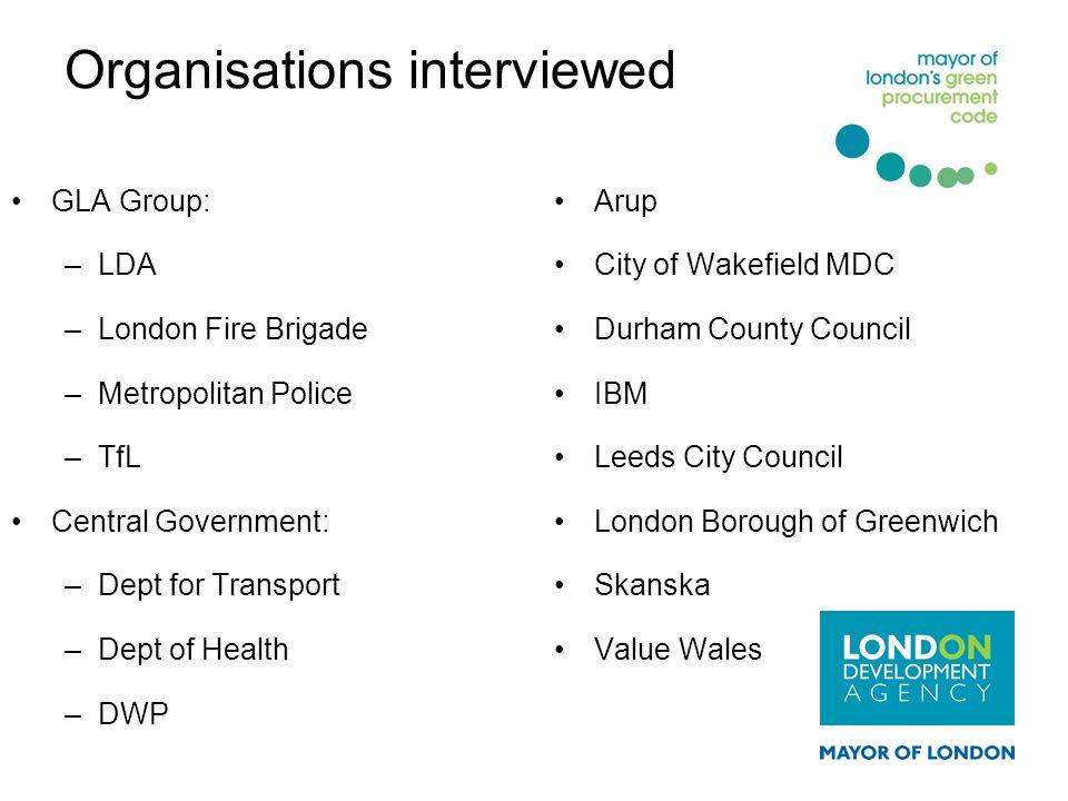 Organisations interviewed GLA Group: –LDA –London Fire Brigade –Metropolitan Police –TfL Central Government: –Dept for Transport –Dept of Health –DWP