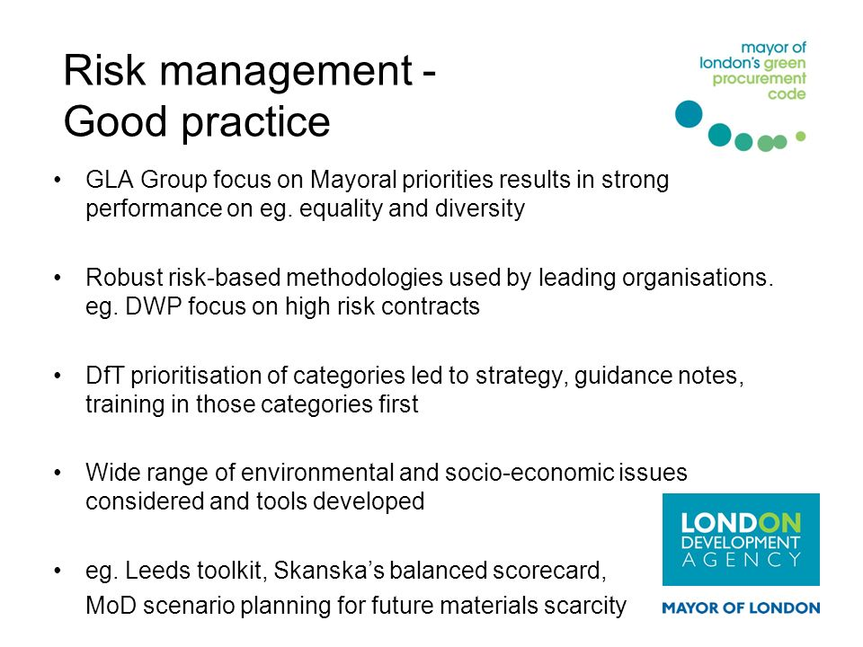 Risk management - Good practice GLA Group focus on Mayoral priorities results in strong performance on eg. equality and diversity Robust risk-based me