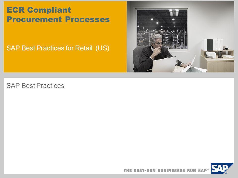 ECR Compliant Procurement Processes SAP Best Practices for Retail (US) SAP Best Practices