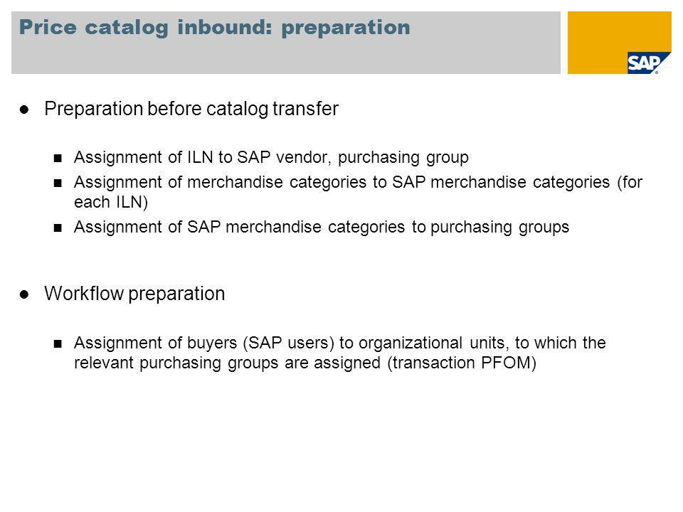 Price catalog inbound: preparation l Preparation before catalog transfer n Assignment of ILN to SAP vendor, purchasing group n Assignment of merchandi