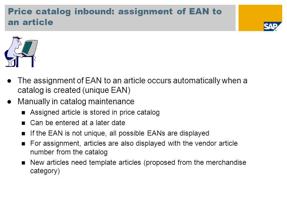 Price catalog inbound: assignment of EAN to an article l The assignment of EAN to an article occurs automatically when a catalog is created (unique EA