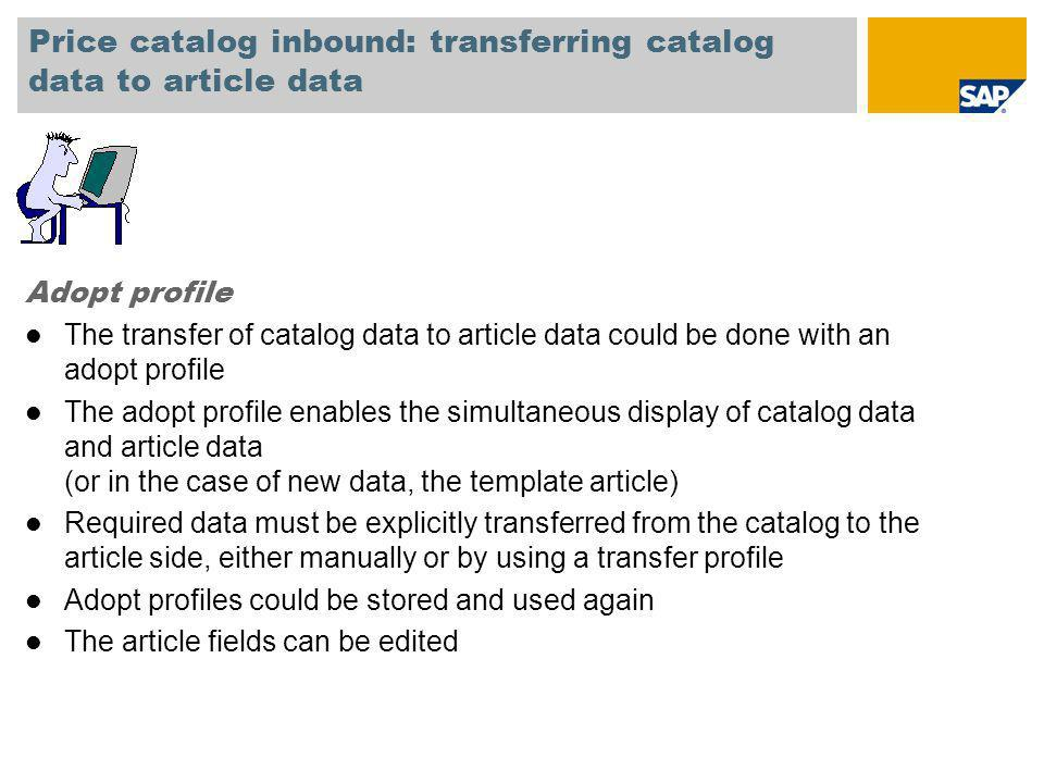 Price catalog inbound: transferring catalog data to article data Adopt profile l The transfer of catalog data to article data could be done with an ad