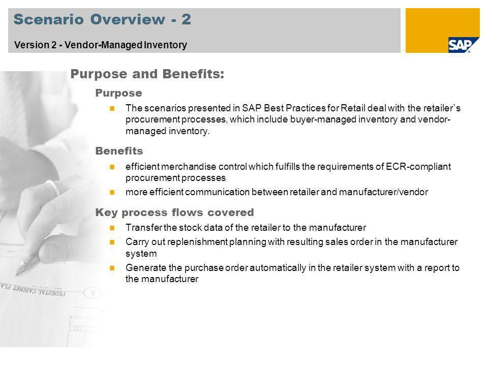 Scenario Overview - 2 Version 2 - Vendor-Managed Inventory Purpose The scenarios presented in SAP Best Practices for Retail deal with the retailer`s p