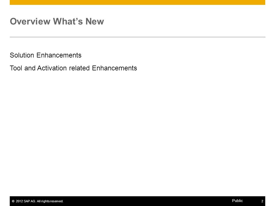 ©2012 SAP AG. All rights reserved.2 Public Overview Whats New Solution Enhancements Tool and Activation related Enhancements
