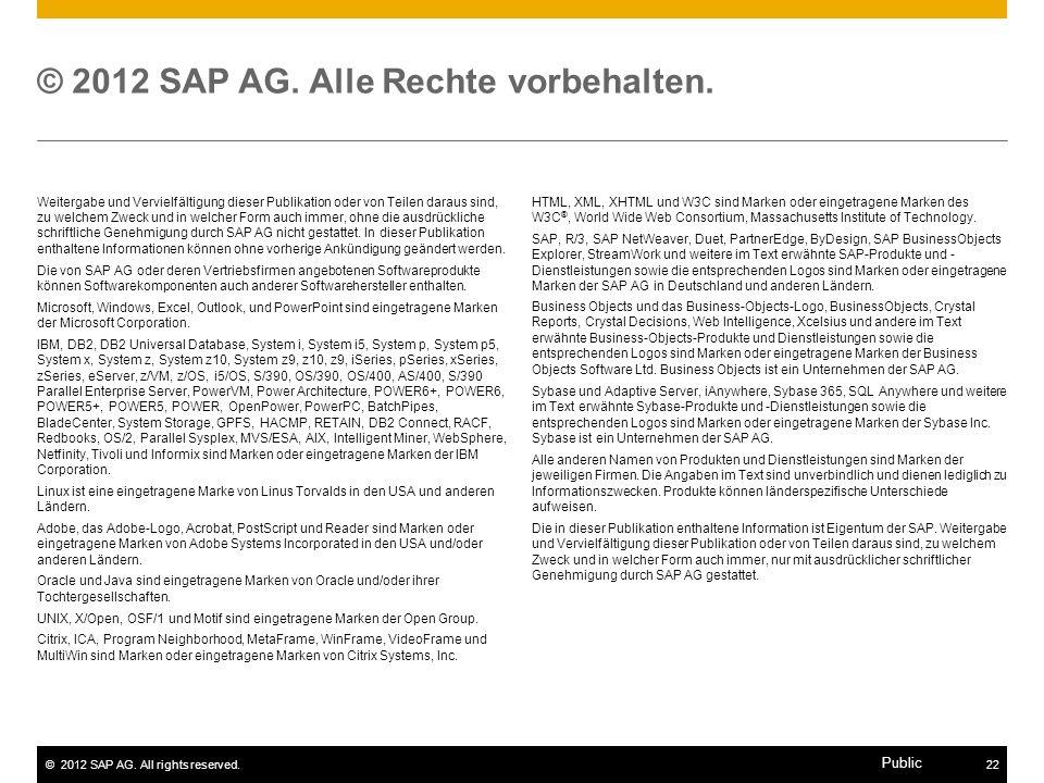 ©2012 SAP AG. All rights reserved.22 Public © 2012 SAP AG. Alle Rechte vorbehalten. Weitergabe und Vervielfältigung dieser Publikation oder von Teilen
