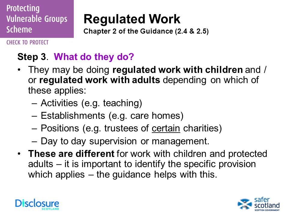 Step 3. What do they do? They may be doing regulated work with children and / or regulated work with adults depending on which of these applies: –Acti