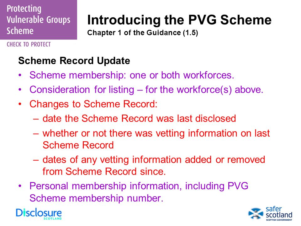 Introducing the PVG Scheme Chapter 1 of the Guidance (1.5) Scheme Record Update Scheme membership: one or both workforces. Consideration for listing –