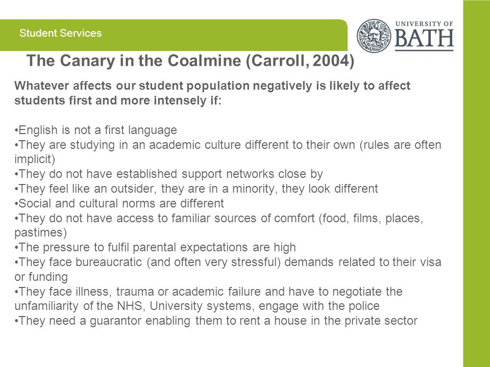 Student Services The Canary in the Coalmine (Carroll, 2004) Whatever affects our student population negatively is likely to affect students first and