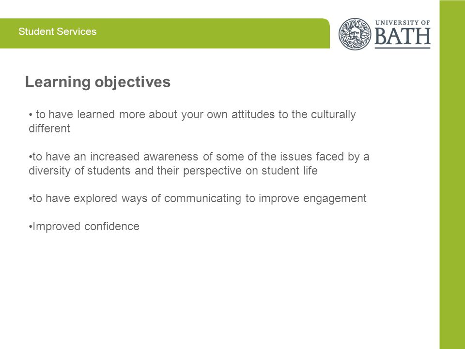 Student Services Learning objectives to have learned more about your own attitudes to the culturally different to have an increased awareness of some