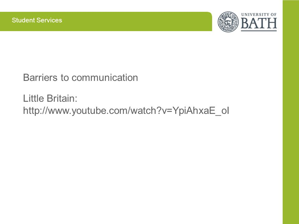 Student Services Barriers to communication Little Britain: http://www.youtube.com/watch?v=YpiAhxaE_oI