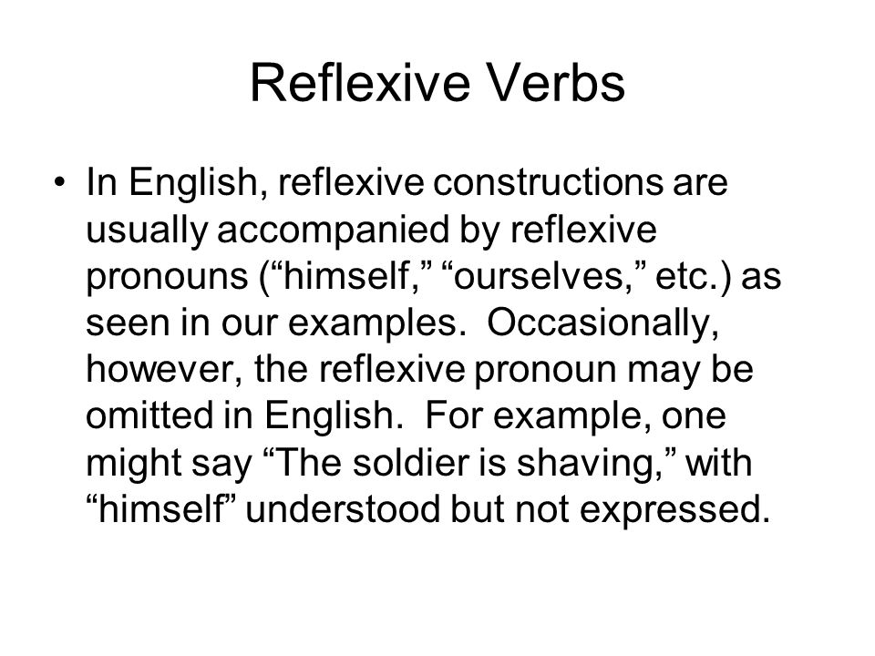 Reflexive Verbs In English, reflexive constructions are usually accompanied by reflexive pronouns (himself, ourselves, etc.) as seen in our examples.