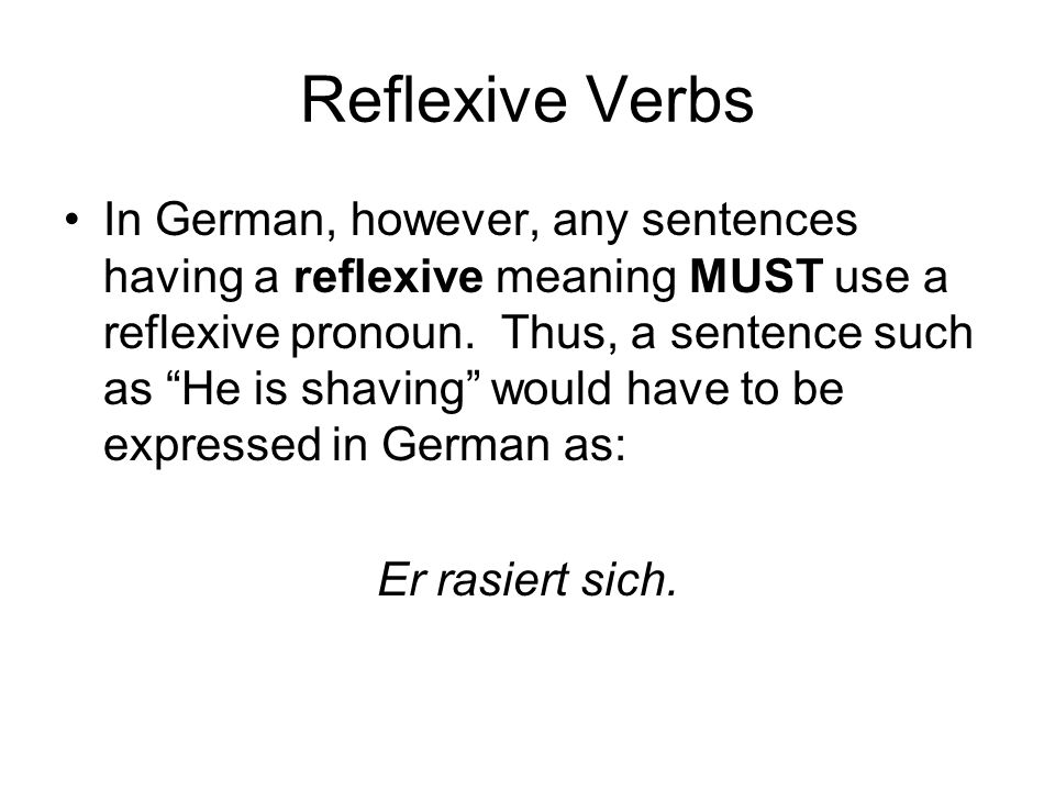 Reflexive Verbs In German, however, any sentences having a reflexive meaning MUST use a reflexive pronoun.