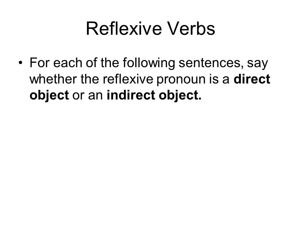 Reflexive Verbs For each of the following sentences, say whether the reflexive pronoun is a direct object or an indirect object.