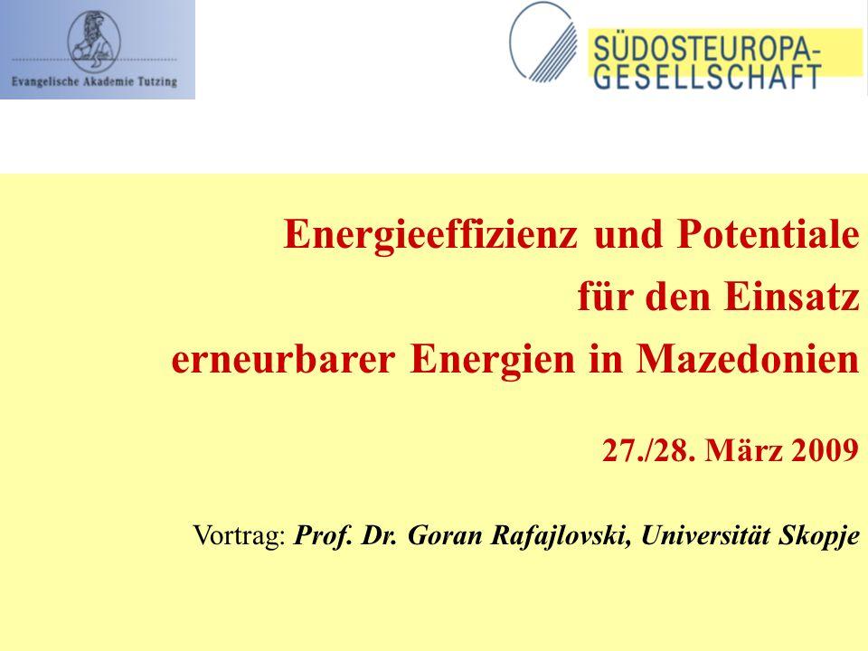 Energieeffizienz und Potentiale für den Einsatz erneurbarer Energien in Mazedonien 27./28. März 2009 Vortrag: Prof. Dr. Goran Rafajlovski, Universität