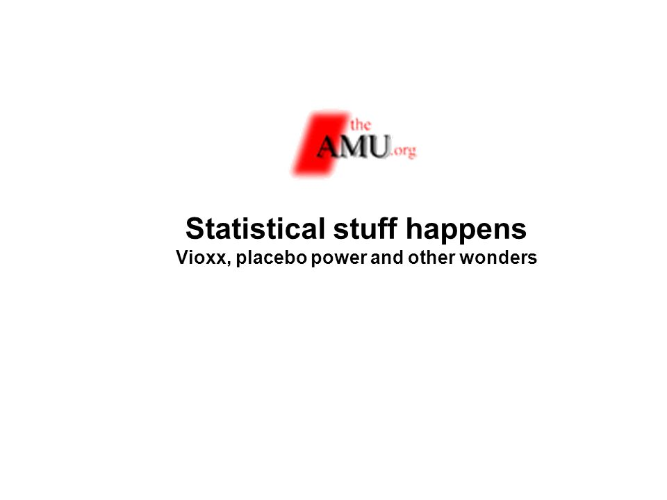 Statistical stuff happens Vioxx, placebo power and other wonders
