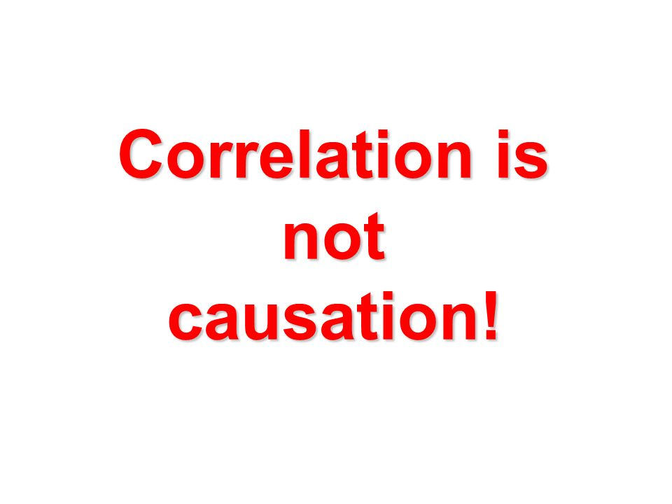 Correlation is not causation!