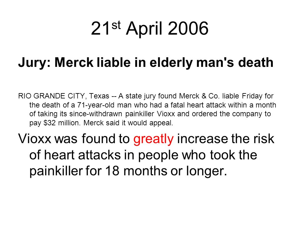 21 st April 2006 Jury: Merck liable in elderly man's death RIO GRANDE CITY, Texas -- A state jury found Merck & Co. liable Friday for the death of a 7