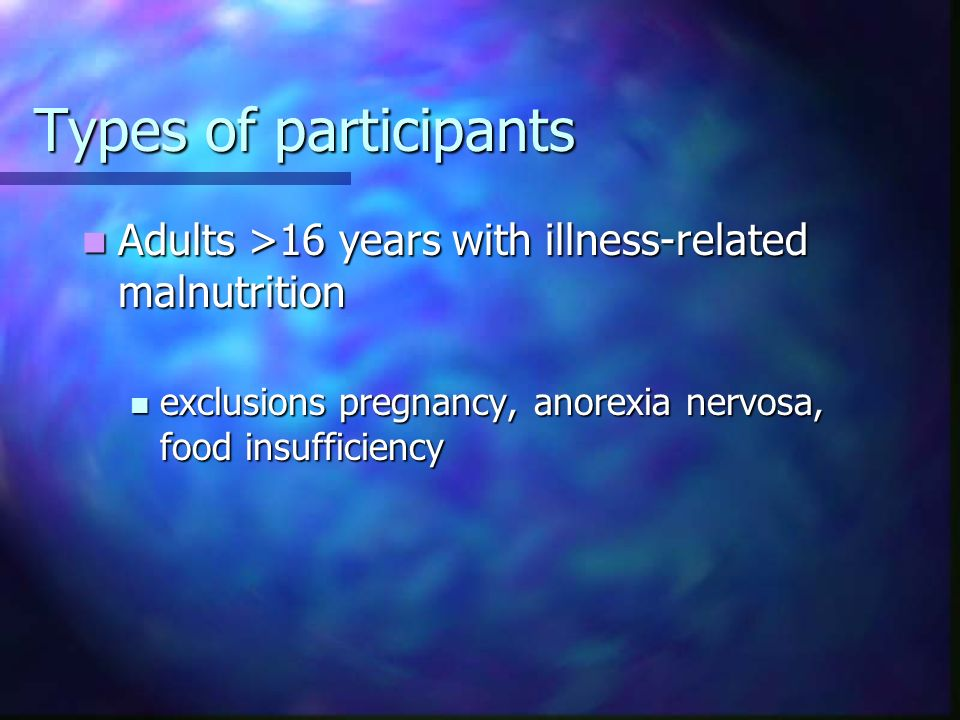 Types of participants Adults >16 years with illness-related malnutrition Adults >16 years with illness-related malnutrition exclusions pregnancy, anor