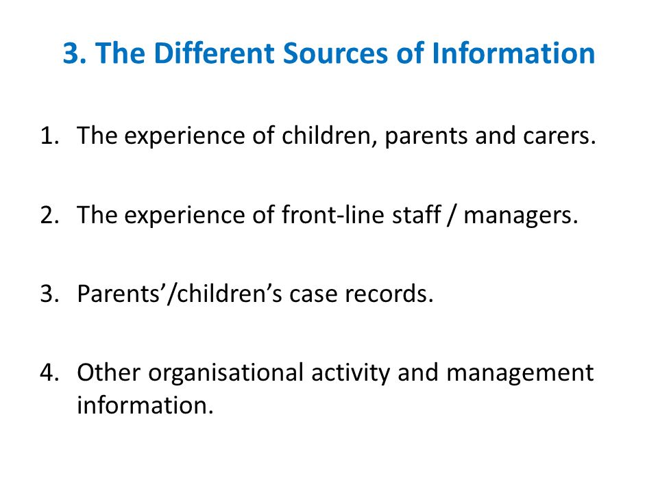 3.The Different Sources of Information 1.The experience of children, parents and carers.