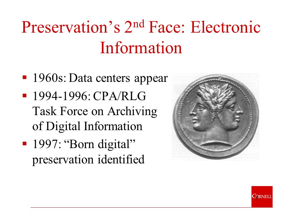 5 Preservations 2 nd Face: Electronic Information 1960s: Data centers appear : CPA/RLG Task Force on Archiving of Digital Information 1997: Born digital preservation identified