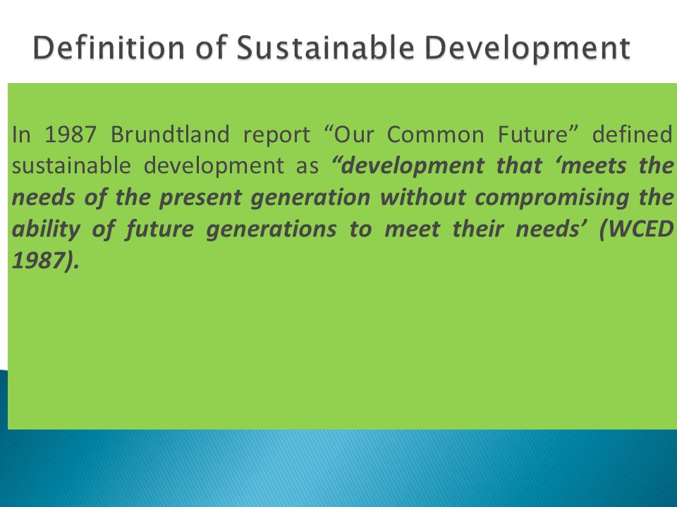 In 1987 Brundtland report Our Common Future defined sustainable development as development that meets the needs of the present generation without comp