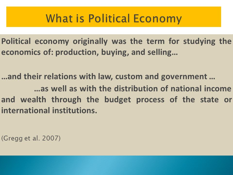 Political economy originally was the term for studying the economics of: production, buying, and selling… …and their relations with law, custom and go
