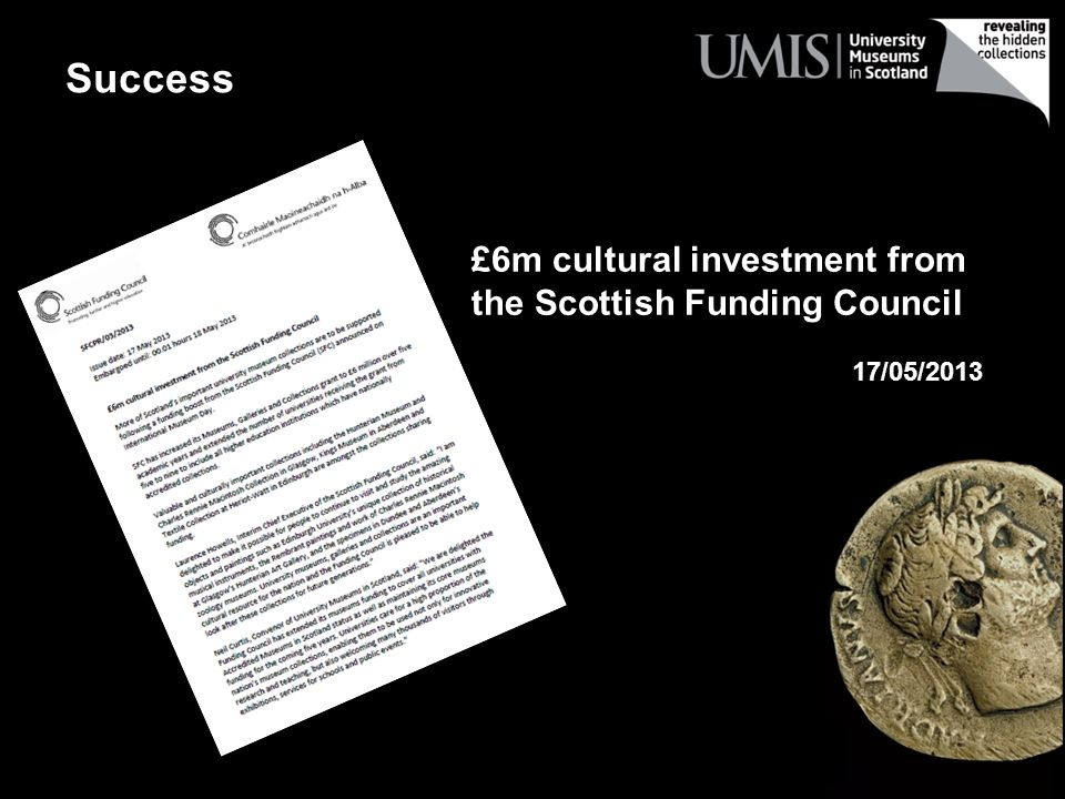 £6m cultural investment from the Scottish Funding Council 17/05/2013 Success