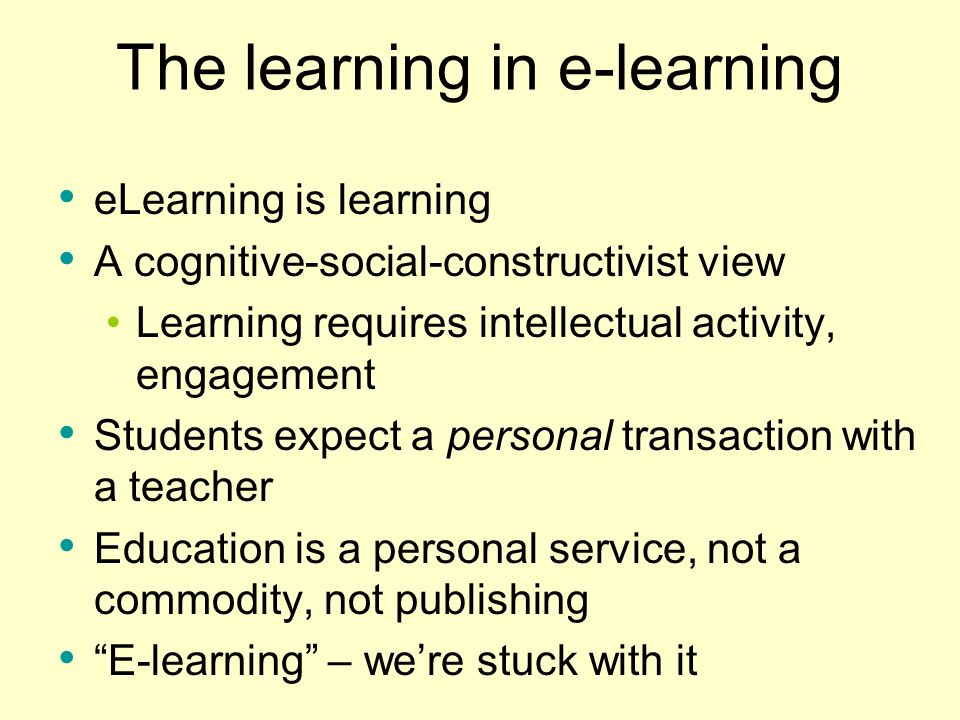 The e in e-learning Borrowed from e-commerce: electronic transactions between businesses and with customers E-learning: buying degrees online? Learnin