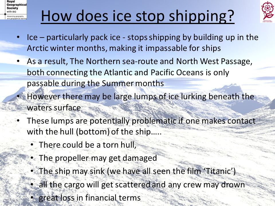 How does ice stop shipping? Ice – particularly pack ice - stops shipping by building up in the Arctic winter months, making it impassable for ships As