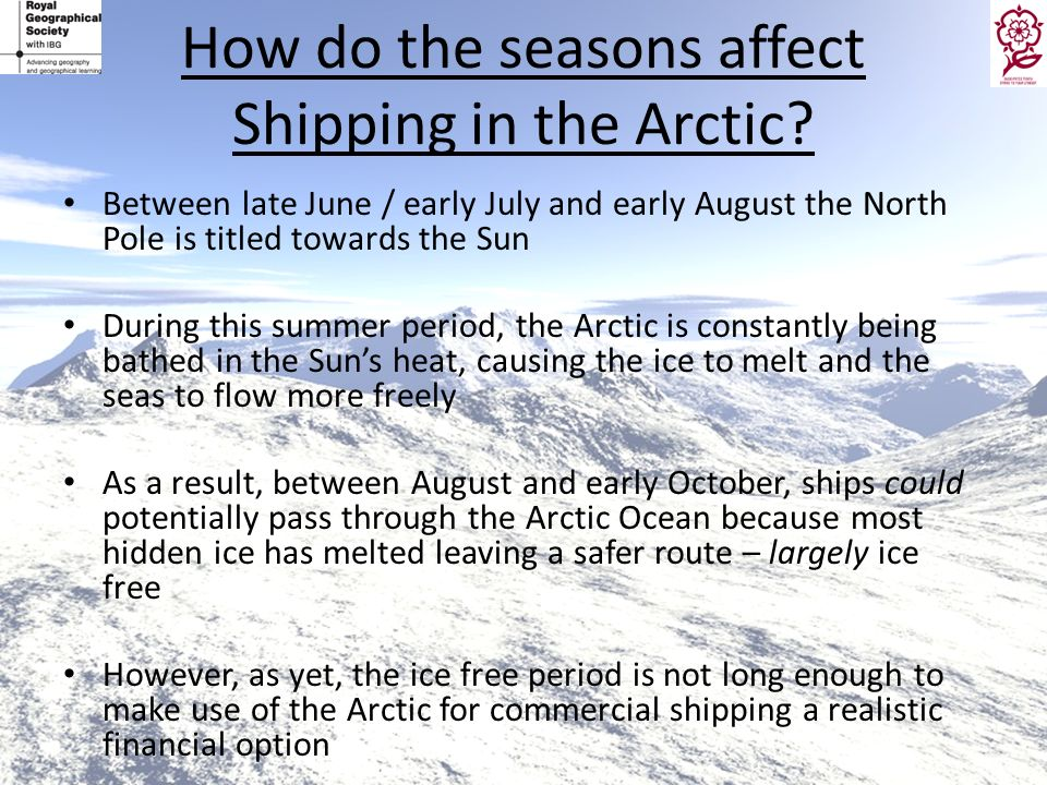How do the seasons affect Shipping in the Arctic? Between late June / early July and early August the North Pole is titled towards the Sun During this