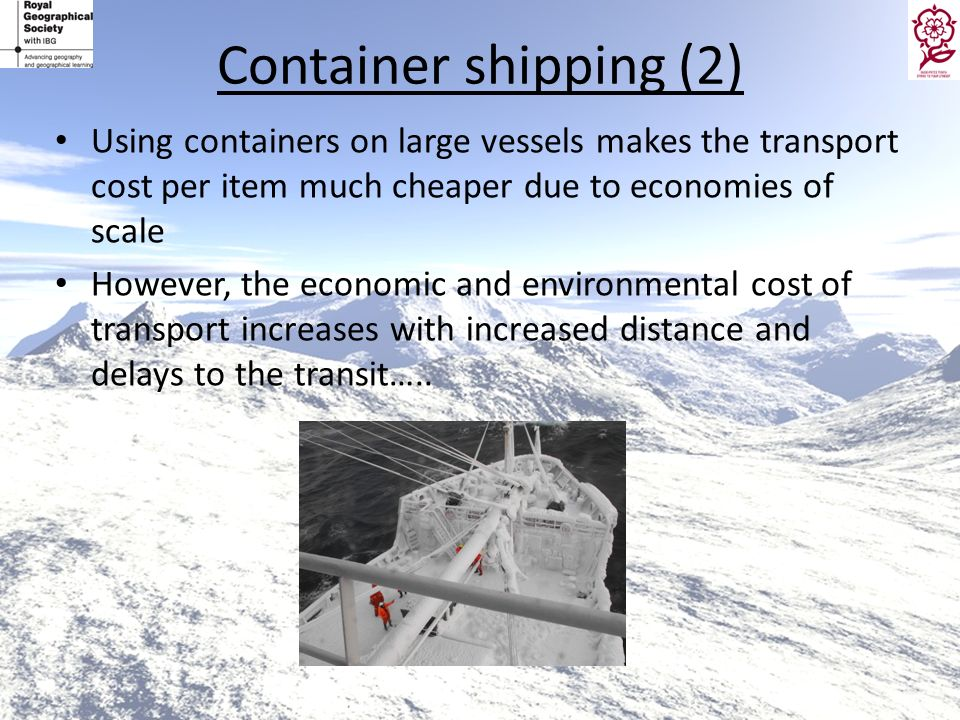 Container shipping (2) Using containers on large vessels makes the transport cost per item much cheaper due to economies of scale However, the economi