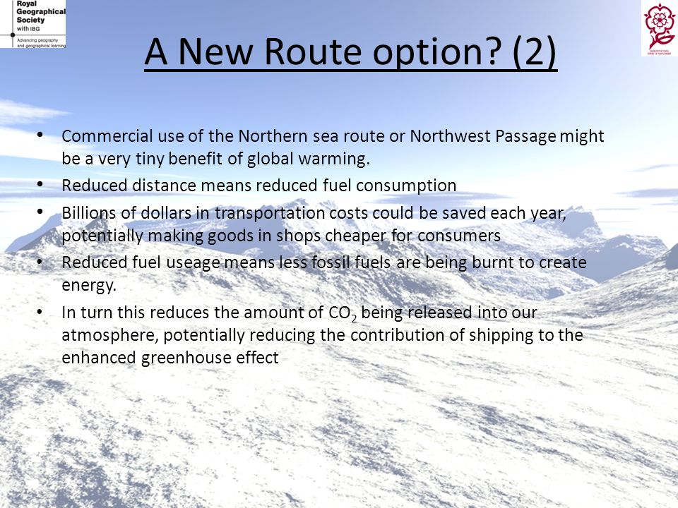 A New Route option? (2) Commercial use of the Northern sea route or Northwest Passage might be a very tiny benefit of global warming. Reduced distance