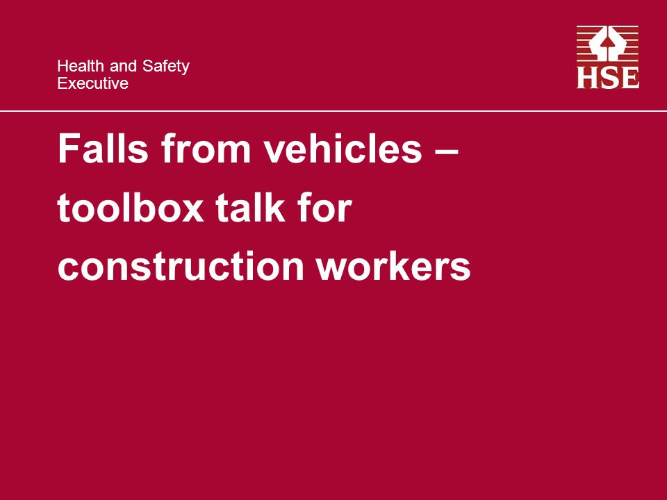Health and Safety Executive Falls from vehicles – toolbox talk for construction workers