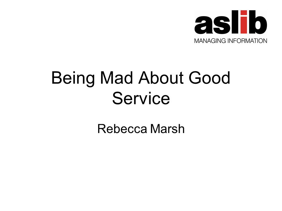 Being Mad About Good Service Rebecca Marsh