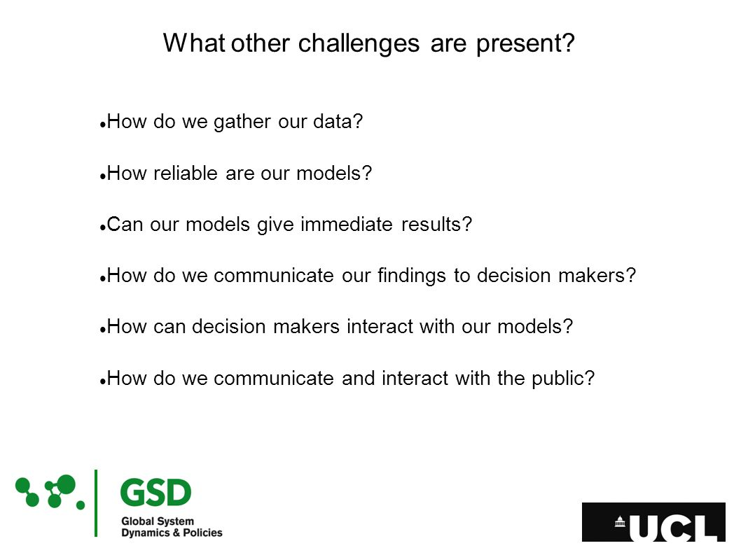 What other challenges are present? How do we gather our data? How reliable are our models? Can our models give immediate results? How do we communicat