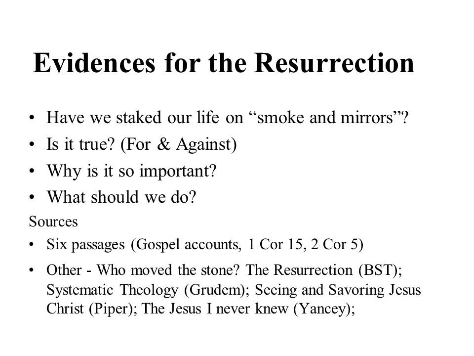 Evidences for the Resurrection Have we staked our life on smoke and mirrors.