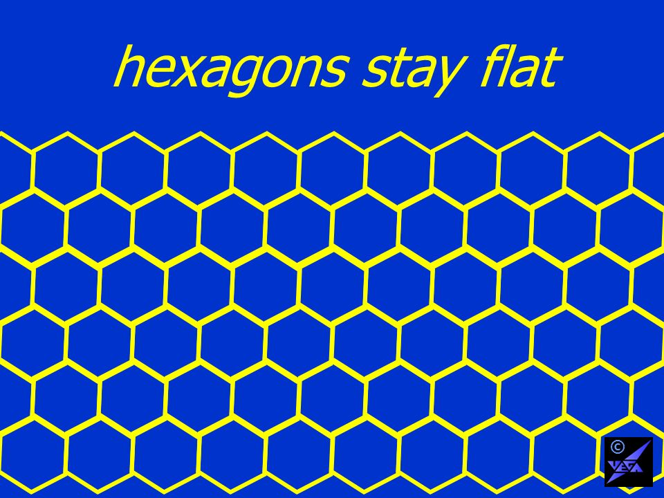 hexagons stay flat ©