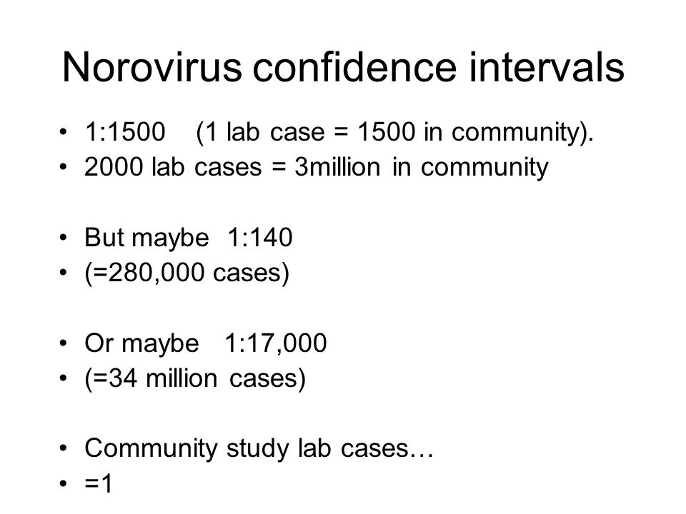 Norovirus confidence intervals 1:1500 (1 lab case = 1500 in community).