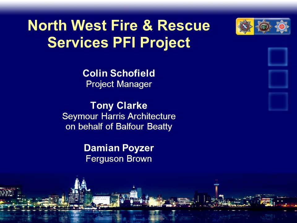 North West Fire & Rescue Services PFI Project Colin Schofield Project Manager Tony Clarke Seymour Harris Architecture on behalf of Balfour Beatty Dami