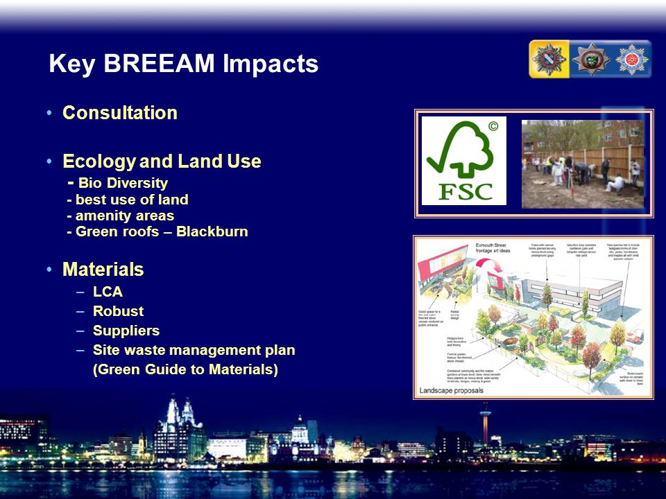 Key BREEAM Impacts Consultation Ecology and Land Use - Bio Diversity - best use of land - amenity areas - Green roofs – Blackburn Materials –LCA –Robu