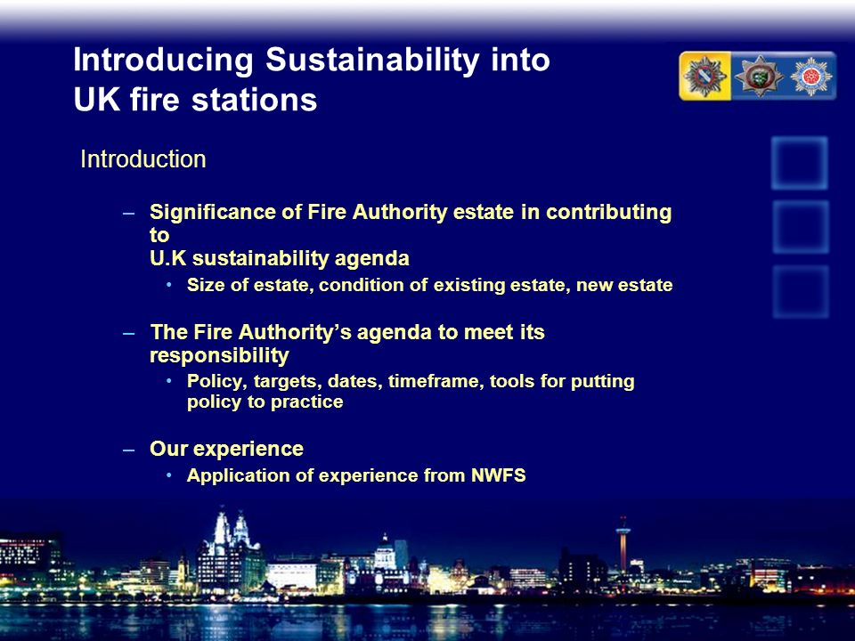 Introducing Sustainability into UK fire stations Introduction –Significance of Fire Authority estate in contributing to U.K sustainability agenda Size