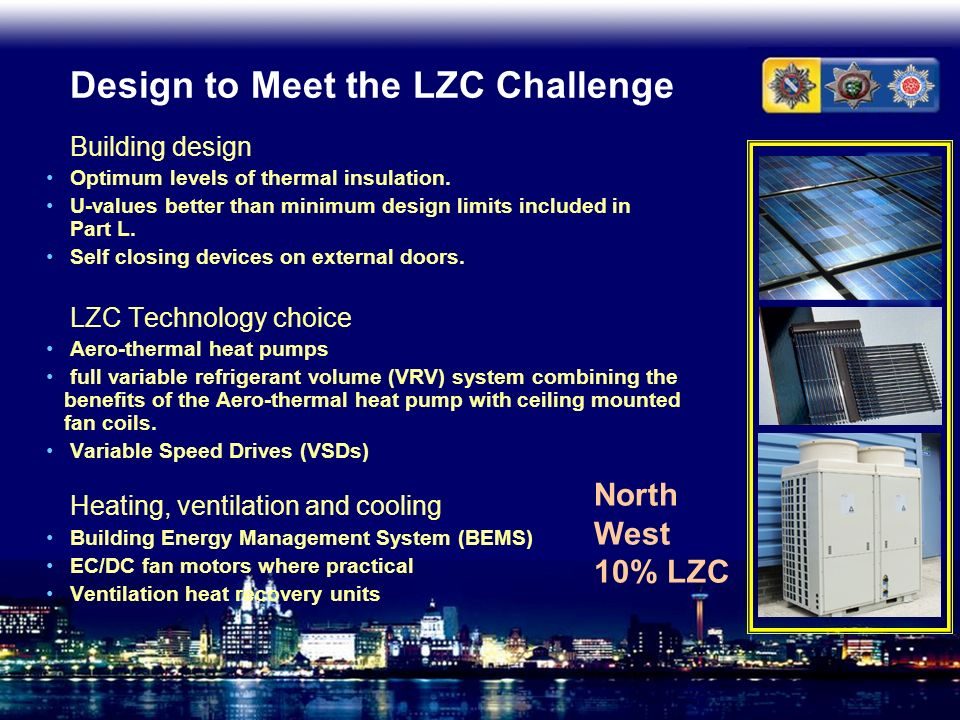 Design to Meet the LZC Challenge Building design Optimum levels of thermal insulation. U-values better than minimum design limits included in Part L.