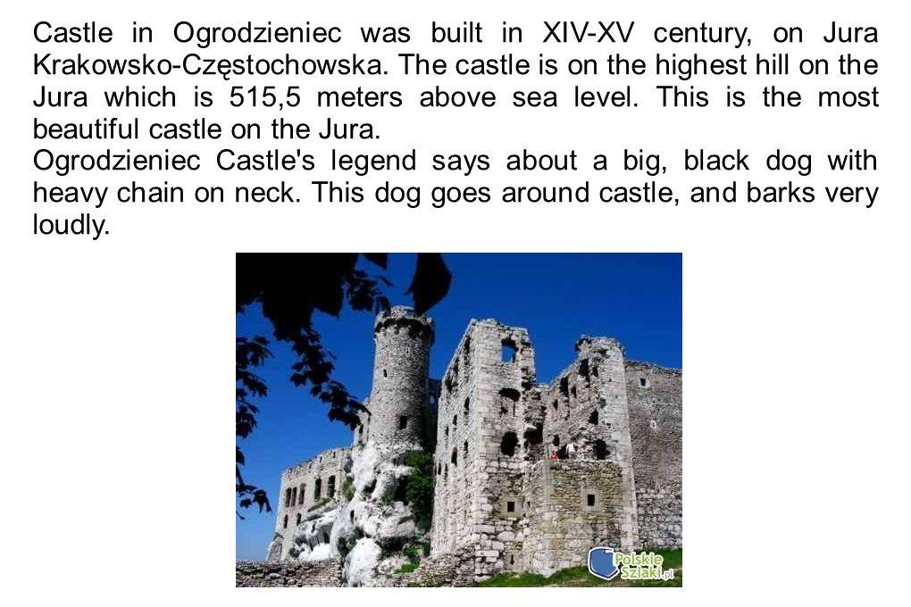 Castle in Ogrodzieniec was built in XIV-XV century, on Jura Krakowsko-Częstochowska. The castle is on the highest hill on the Jura which is 515,5 mete