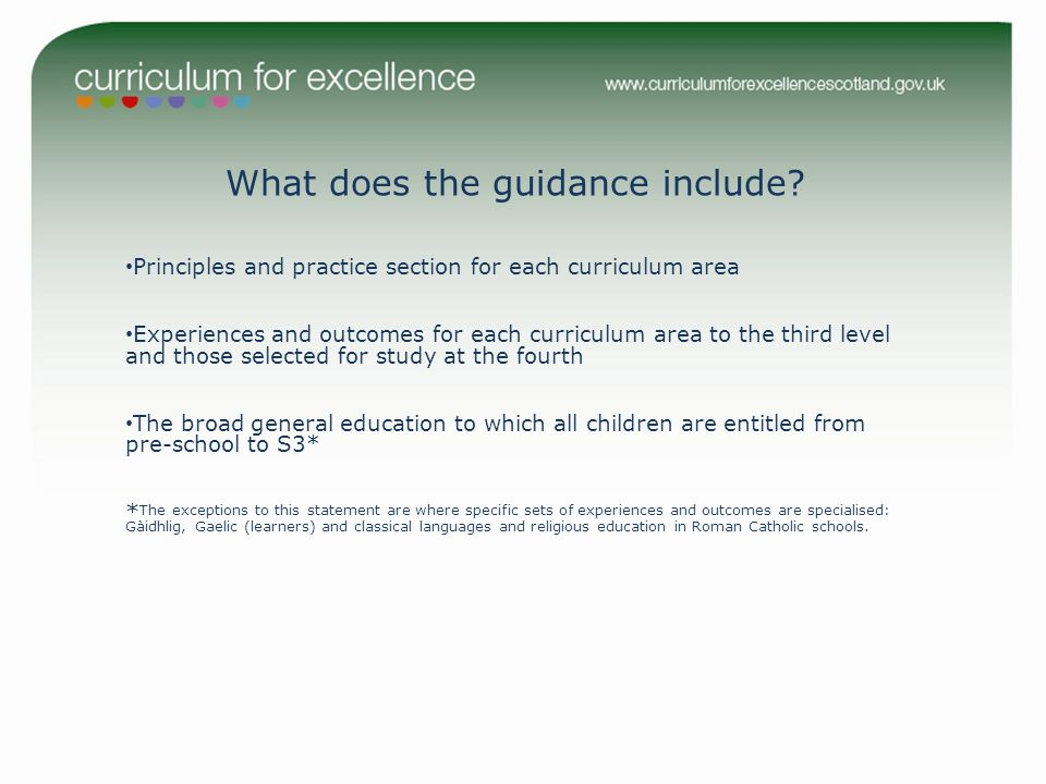 What does the guidance include? Principles and practice section for each curriculum area Experiences and outcomes for each curriculum area to the thir