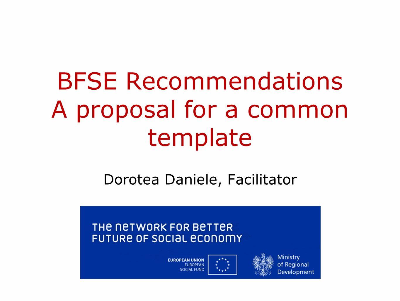 BFSE Recommendations A proposal for a common template Dorotea Daniele, Facilitator